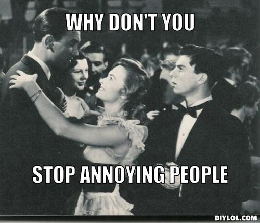 Stop annoying people